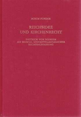Reichsidee und Kirchenrecht. Dietrich von Nieheim als Beispiel spätmittelalterlicher Rechtsauffassung