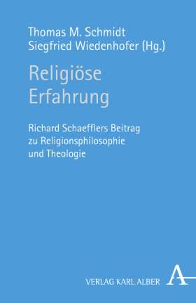 Religiöse Erfahrung. Richard Schaefflers Beitrag zu Religionsphilosophie und Theologie