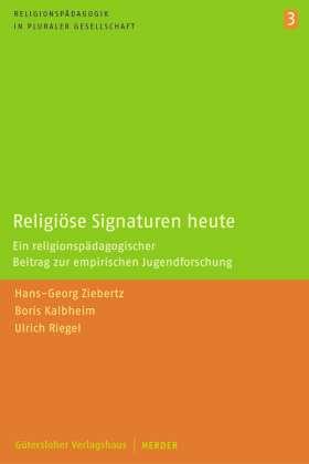 Religiöse Signaturen heute. Ein religionspädagogischer Beitrag zur empirischen Jugendforschung