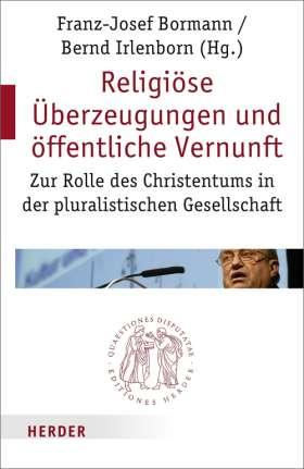 Religiöse Überzeugungen und öffentliche Vernunft. Zur Rolle des Christentums in der pluralistischen Gesellschaft