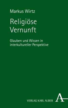 Religiöse Vernunft. Glauben und Wissen in interkultureller Perspektive