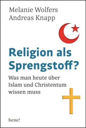 Religion als Sprengstoff? Was man heute über Islam und Christentum wissen muss
