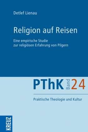 Religion auf Reisen. Eine empirische Studie zur religiösen Erfahrung von Pilgern
