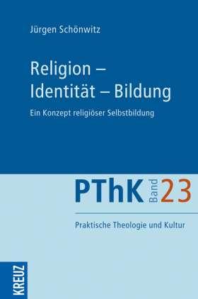 Religion - Identität - Bildung. Ein Konzept religiöser Selbstbildung