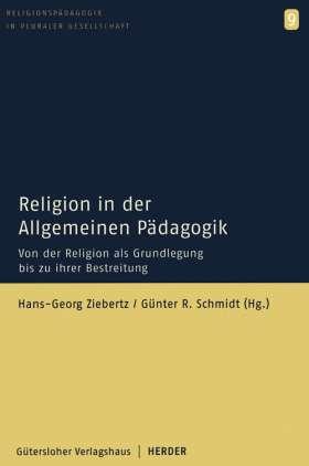 Religion in der Allgemeinen Pädagogik. Von der Religion als Grundlegung bis zu ihrer Bestreitung