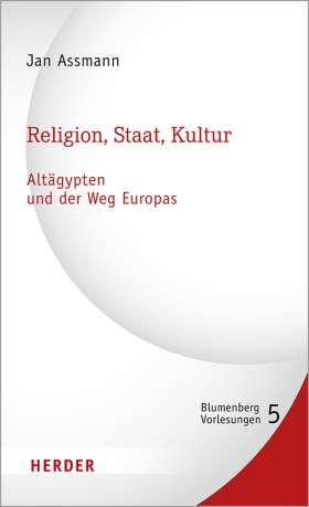 Religion, Staat, Kultur - Altägypten und der Weg Europas