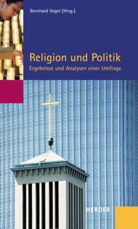 Religion und Politik. Ergebnisse und Analysen einer Umfrage