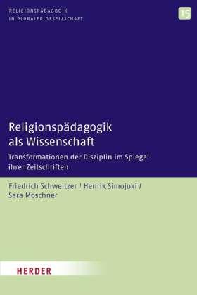 Religionspädagogik als Wissenschaft. Transformationen der Disziplin im Spiegel ihrer Zeitschriften
