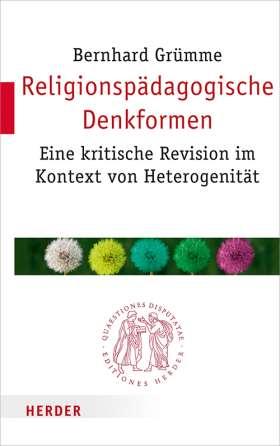 Religionspädagogische Denkformen. Eine kritische Revision im Kontext von Heterogenität