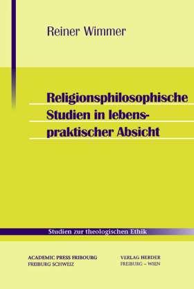 Religionsphilosophische Studien in lebenspraktischer Absicht