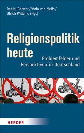 Religionspolitik heute. Problemfelder und Perspektiven in Deutschland