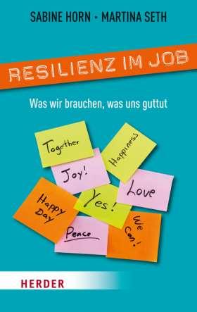 Resilienz im Job. Was wir brauchen, was uns guttut