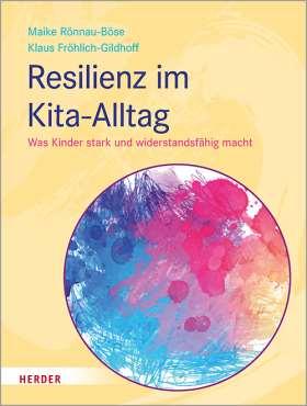 Resilienz im Kita-Alltag. Was Kinder stark und widerstandsfähig macht
