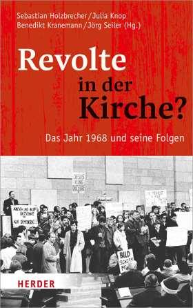 Revolte in der Kirche? Das Jahr 1968 und seine Folgen