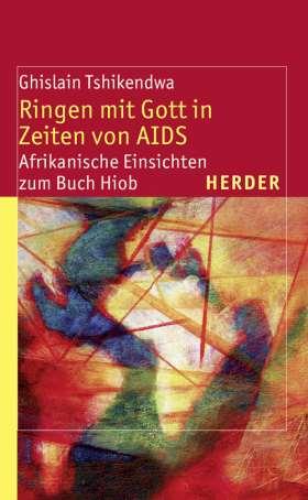 Ringen mit Gott in Zeiten von AIDS. Afrikanische Einsichten zum Buch Hiob