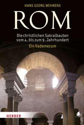 Rom . Die christlichen Sakralbauten vom 4. bis zum 9. Jahrhundert. Ein Vademecum