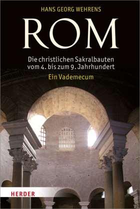 Rom - Die christlichen Sakralbauten vom 4. bis zum 9. Jahrhundert. Ein Vademecum