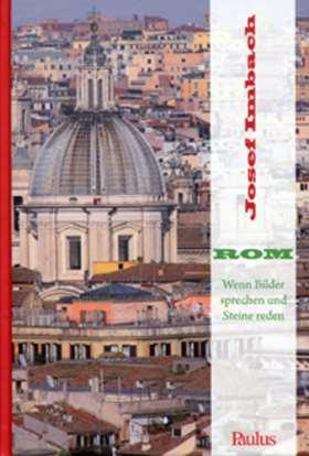 Rom. Wenn Bilder sprechen und Steine reden