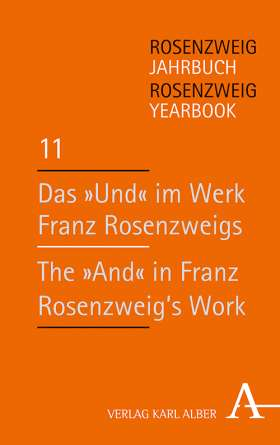 "Rosenzweig Jahrbuch / Rosenzweig Yearbook. Das ""Und"" im Werk Franz Rosenzweigs / The 'And' in Franz Rosenzweig's Work"