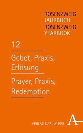 Rosenzweig Jahrbuch / Rosenzweig Yearbook. Gebet, Praxis, Erlösung / Prayer, Praxis, Redemption