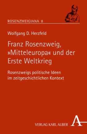 """Rosenzweig, """"Mitteleuropa"""" und der Erste Weltkrieg. Rosenzweigs politische Ideen im zeitgeschichtlichen Kontext"""