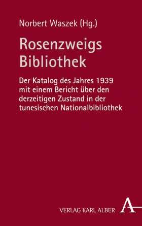 Rosenzweigs Bibliothek. Der Katalog des Jahres 1939 mit einem Bericht über den derzeitigen Zustand in der tunesischen Nationalbibliothek