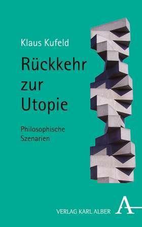 Rückkehr zur Utopie. Philosophische Szenarien