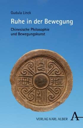Ruhe in der Bewegung. Chinesische Philosophie und Bewegungskunst
