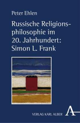 Russische Religionsphilosophie im 20. Jahrhundert: Simon L. Frank. Das Gottmenschliche des Menschen