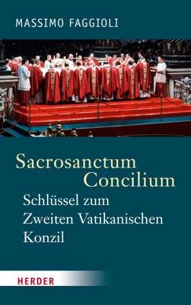 Sacrosanctum Concilium - der Schlüssel zum Zweiten Vatikanischen Konzil