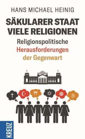 Säkularer Staat - viele Religionen. Religionspolitische Herausforderungen der Gegenwart