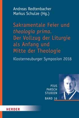 Sakramentale Feier und theologia prima. Der Vollzug der Liturgie  als Anfang und Mitte der Theologie