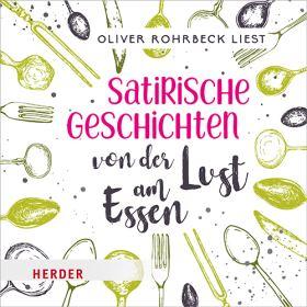 Satirische Geschichten von der Lust am Essen. Gelesen von Oliver Rohrbeck