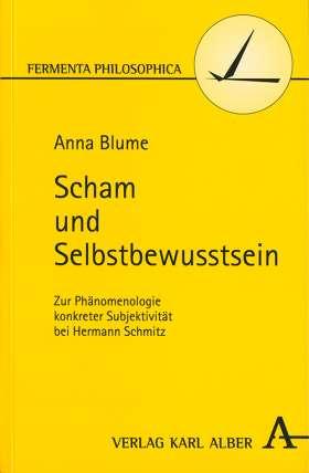 Scham und Selbstbewusstsein. Zur Phänomenologie konkreter Subjektivität bei Hermann Schmitz