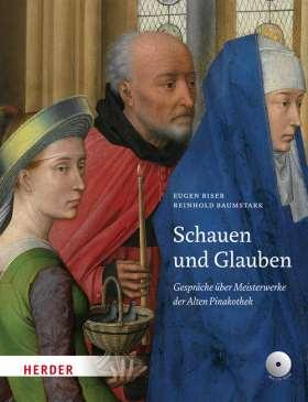 Schauen und Glauben. Gespräche über Meisterwerke der Alten Pinakothek