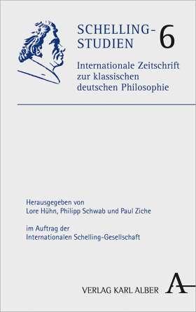 Schelling-Studien. Internationale Zeitschrift zur klassischen deutschen Philosophie. Band 6
