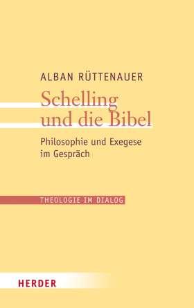 Schelling und die Bibel. Philosophie und Exegese im Gespräch