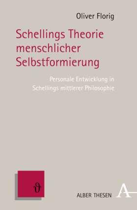 Schellings Theorie menschlicher Selbstformierung. Personale Entwicklung in Schellings mittlerer Philosophie