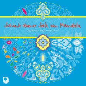 Schenk deiner Seele ein Mandala. Ausmalen und Auftanken