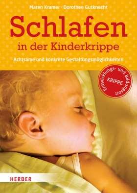 Schlafen in der Kinderkrippe. Achtsame und konkrete Gestaltungsmöglichkeiten