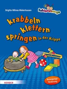 Schlauzwerge krabbeln, klettern, springen in der Krippe. Bewegungsförderung für Kinder von 0-3 Jahren