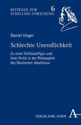 Schlechte Unendlichkeit. Zu einer Schlüsselfigur und ihrer Kritik in der Philosophie des Deutschen Idealismus