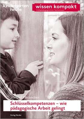 Schlüsselkompetenzen – wie pädagogische Arbeit gelingt. kindergarten heute wissen kompakt