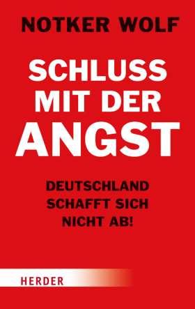 Schluss mit der Angst - Deutschland schafft sich nicht ab!