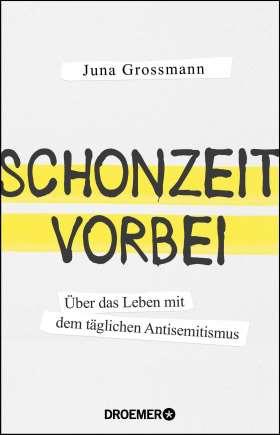 Schonzeit vorbei. Über das Leben mit dem täglichen Antisemitismus