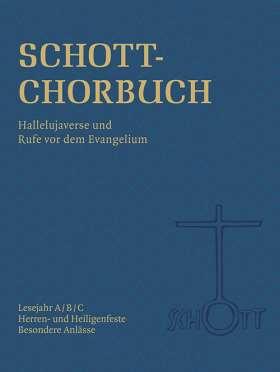 SCHOTT-Chorbuch. Hallelujaverse und Rufe vor dem Evangelium. Lesejahr A/B/C - Herren- und Heiligenfeste - Besondere Anlässe