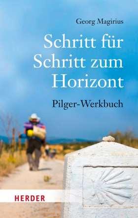 Schritt für Schritt zum Horizont. Pilger-Werkbuch