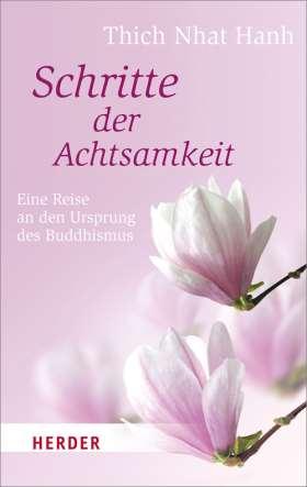 Schritte der Achtsamkeit. Eine Reise an den Ursprung des Buddhismus