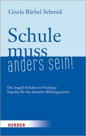 Schule muss anders sein! Die Angell-Schulen in Freiburg – Impulse für das deutsche Bildungssystem