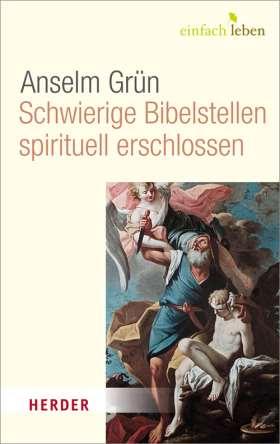 Schwierige Bibelstellen - spirituell erschlossen.
